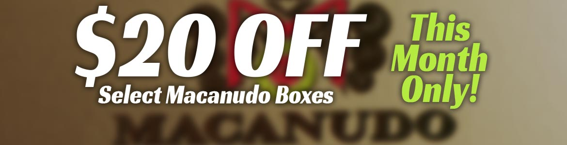 $20 Off Select Macanudo Boxes