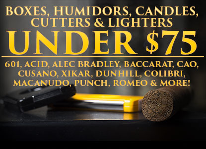 BIG Under $75 Sale: Cigars, Humidors, Cutters, Lighters & More!