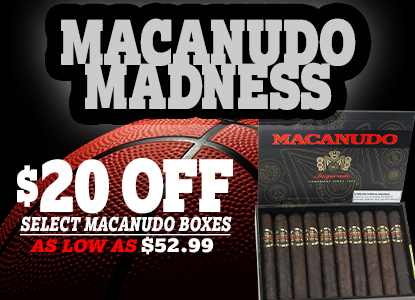March Macanudo Madness - $20 Off Select Boxes!!!